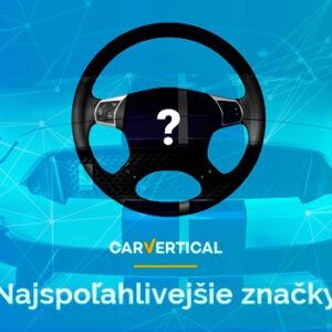 Aké sú Najspoľahlivejšie značky automobilov podľa carVertical?